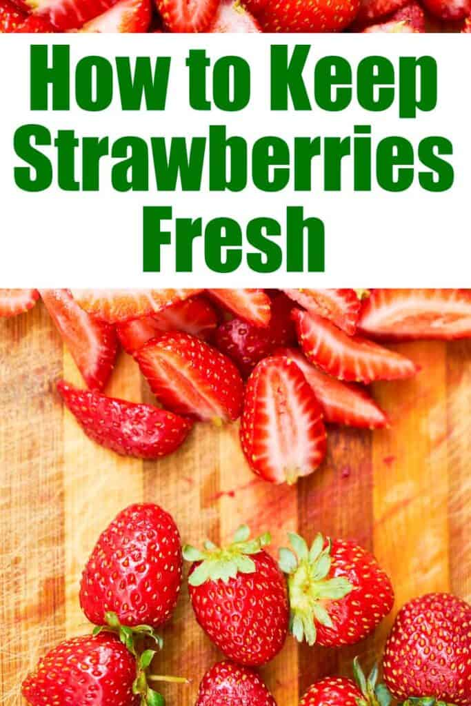 """A close up of cut strawberries on a cutting board with the words \""""How to Keep Strawberries Fresh\"""" above"""