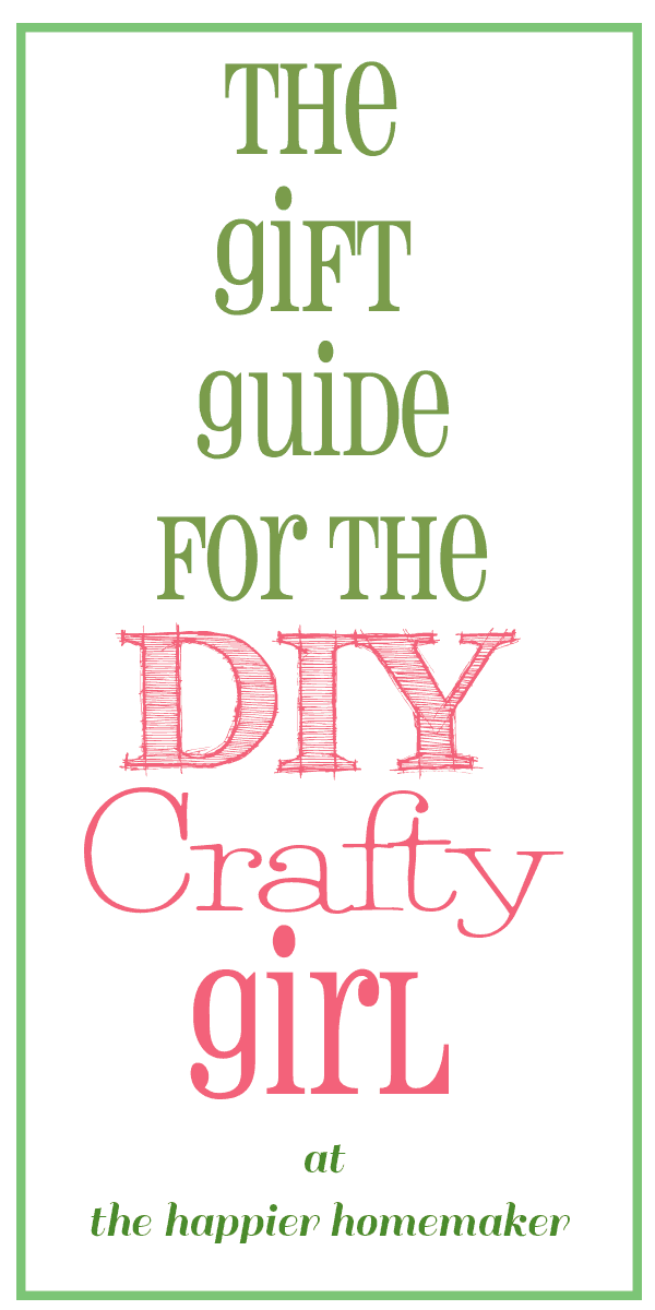 The DIY Crafty Girl's Gift Guide | The Happier Homemaker