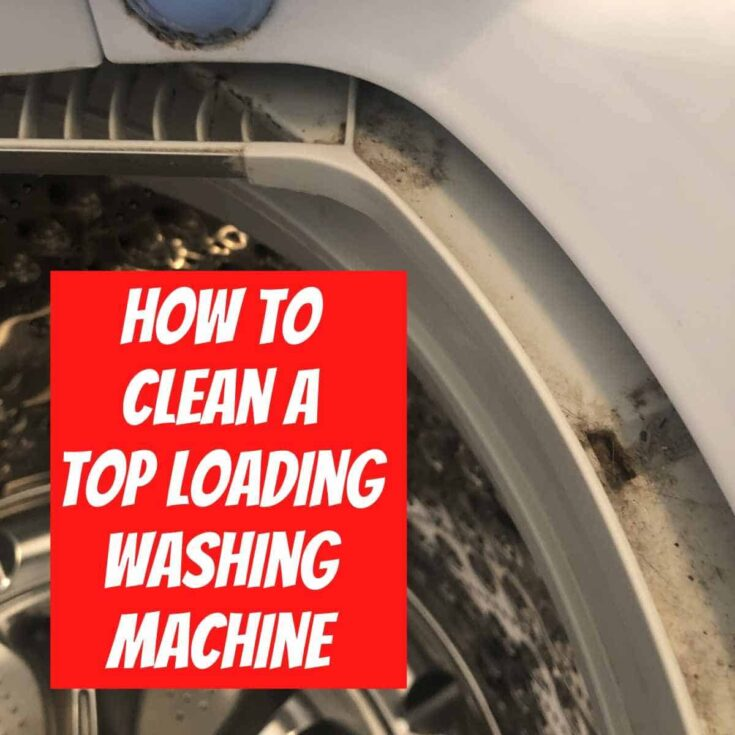 dirty top loading washing machine with text reading how to clean a top loading washing machine