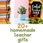 collage of gifts with text reading 20+ ideas for homemade teacher gifts