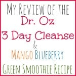 "A colorful sentence stating ""My review of the Dr. Oz 3 day cleanse and mango blueberry green smoothie recipe"""