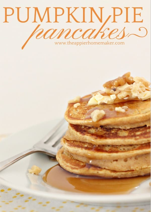 Pumpkin Pie Pancakes | The Happier Homemaker