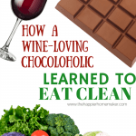 How a wine loving admitted chocoholic totally revamped her eating style and started eating clean, whole foods-if she can do it, anyone can!