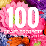 100 Craft Projects that ANYONE can do!!