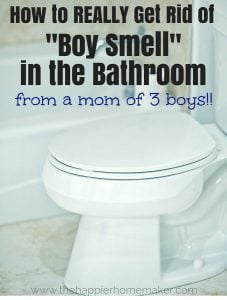 How to REALLY get rid of boy smell in the bathroom-from a mom of 3 boys who has tried and tested every solution out there!!