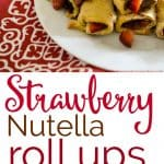 Strawberry Nutella Roll Ups are super easy to make and the perfect dessert recipe (or even breakfast!)