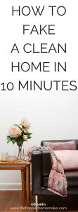 How to fake a clean house in ten minutes-great for when you get that phone call that someone is stopping by with no time to clean!