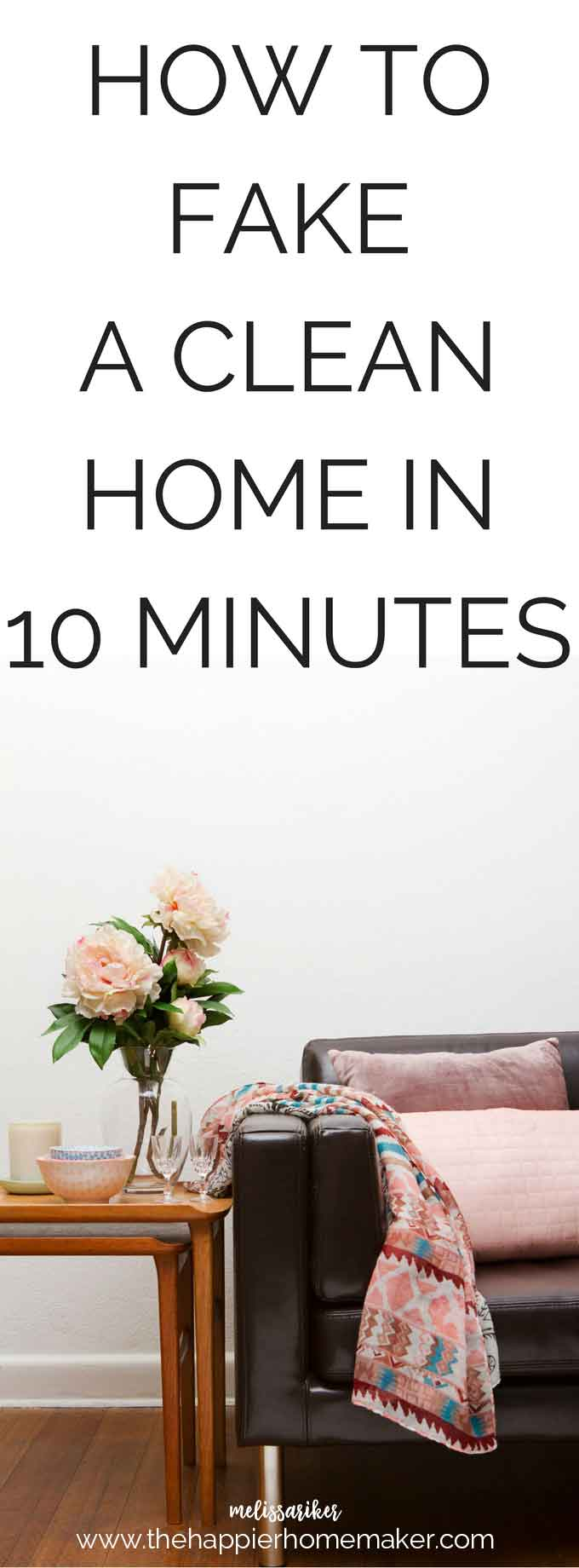 Great tips for how to fake a clean home-perfect for when you get a call that someone is