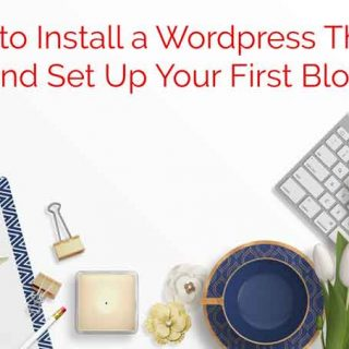 How to Install a WordPress Theme and Start Blogging