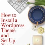 How to install a wordpress theme and get set up your first blog