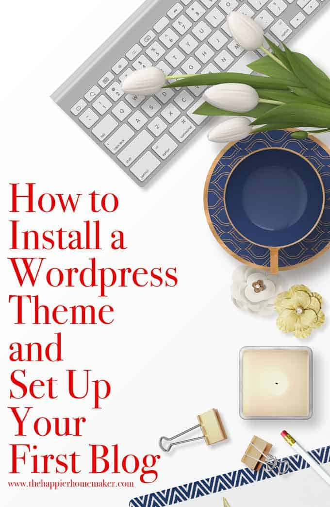 How to install a WordPress theme and get set up your first blog so you can start making money blogging!