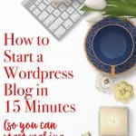 How to start a new blog from scratch in just 15 minutes so you can start your side-hustle blog and earn money!