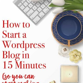 How to Start a WordPress Blog in 15 Minutes