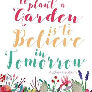 printable with flowers at bottom and quote by Audrey Hepburn reading to plant a garden is to believe in tomorrow
