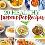 collage of many bowls and plates of food with text reading 20 healthy instant pot recipes