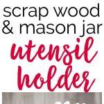 asy Mason Jar utensil organizer made using scrap wood.