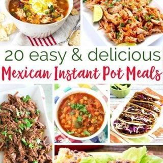 over 20 easy and delicicous Instant Pot Mexican meals you can make in your pressure cooker!