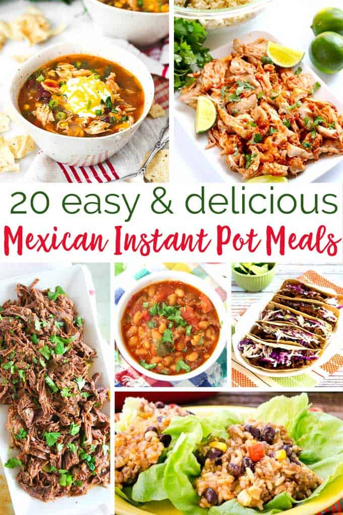 collage of meals with text reading 20 easy and delicious Mexican instant pot meals