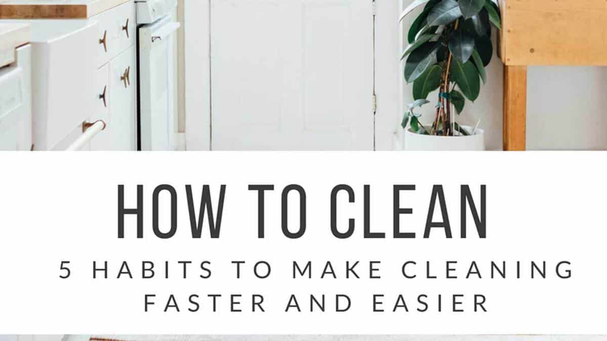 These 5 tips can help teach you how to keep your house clean easily and quickly!