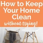 stool and basket beneath text reading how to keep your home clean without trying
